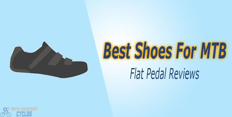 Best Shoes For Mountain Bike Flat Pedals